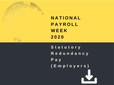 National Payroll Week 2020 - Statutory Redundancy Pay (Employers)